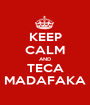 KEEP CALM AND TECA MADAFAKA - Personalised Poster A1 size