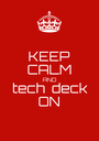 KEEP CALM AND tech  deck ON - Personalised Poster A1 size