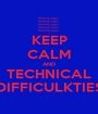 KEEP CALM AND TECHNICAL DIFFICULKTIES - Personalised Poster A1 size