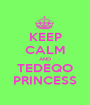 KEEP CALM AND TEDEQO PRINCESS - Personalised Poster A1 size