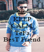 KEEP CALM AND TeFa BesT Friend - Personalised Poster A1 size