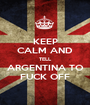 KEEP CALM AND TELL  ARGENTINA TO  FUCK OFF - Personalised Poster A1 size