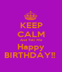 KEEP CALM And Tell Me Happy BIRTHDAY!!  - Personalised Poster A1 size