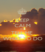 KEEP CALM AND TELL ME  WHAT TO DO - Personalised Poster A1 size