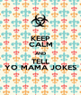 KEEP CALM AND TELL YO MAMA JOKES - Personalised Poster A1 size