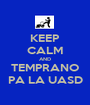 KEEP CALM AND TEMPRANO PA LA UASD - Personalised Poster A1 size