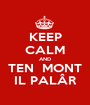 KEEP CALM AND TEN  MONT IL PALÂR - Personalised Poster A1 size