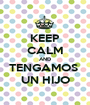 KEEP CALM AND TENGAMOS  UN HIJO - Personalised Poster A1 size