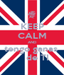 KEEP CALM AND tengo ganas      de TI - Personalised Poster A1 size