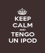 KEEP CALM AND TENGO UN IPOD - Personalised Poster A1 size