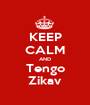 KEEP CALM AND Tengo Zikav - Personalised Poster A1 size