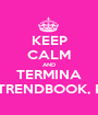 KEEP CALM AND TERMINA O TRENDBOOK, PA! - Personalised Poster A1 size