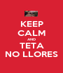 KEEP CALM AND TETA NO LLORES - Personalised Poster A1 size