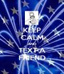 KEEP CALM AND TEXT A FRIEND - Personalised Poster A1 size