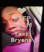 KEEP CALM AND Text  Bryana  - Personalised Poster A1 size