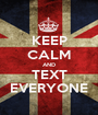 KEEP CALM AND TEXT EVERYONE - Personalised Poster A1 size