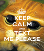 KEEP CALM AND TEXT ME PLEASE - Personalised Poster A1 size
