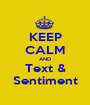 KEEP CALM AND Text & Sentiment - Personalised Poster A1 size