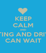 KEEP CALM AND TEXTING AND DRIVING CAN WAIT - Personalised Poster A1 size