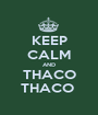 KEEP CALM AND THACO THACO  - Personalised Poster A1 size