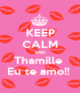 KEEP CALM AND Thamille  Eu te amo!!  - Personalised Poster A1 size