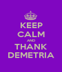 KEEP CALM AND THANK DEMETRIA - Personalised Poster A1 size