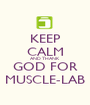 KEEP CALM AND THANK GOD FOR MUSCLE-LAB - Personalised Poster A1 size