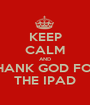 KEEP CALM AND THANK GOD FOR  THE IPAD - Personalised Poster A1 size