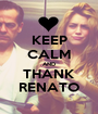 KEEP CALM AND THANK RENATO - Personalised Poster A1 size