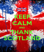 KEEP CALM AND THANK SCOTLAND - Personalised Poster A1 size