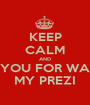 KEEP CALM AND THANK YOU FOR WATCHING MY PREZI - Personalised Poster A1 size