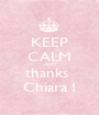 KEEP CALM AND thanks  Chiara ! - Personalised Poster A1 size
