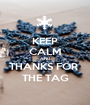 KEEP CALM AND THANKS FOR  THE TAG - Personalised Poster A1 size