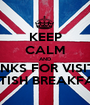KEEP CALM AND THANKS FOR VISITING BRITISH BREAKFAST - Personalised Poster A1 size