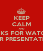 KEEP CALM AND THANKS FOR WATCHING OUR PRESENTATION - Personalised Poster A1 size