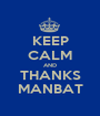 KEEP CALM AND THANKS MANBAT - Personalised Poster A1 size