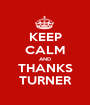 KEEP CALM AND THANKS TURNER - Personalised Poster A1 size