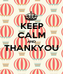 KEEP CALM AND THANKYOU  - Personalised Poster A1 size