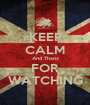 KEEP CALM And Thanx FOR WATCHING - Personalised Poster A1 size