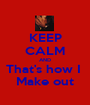 KEEP CALM AND That's how I  Make out - Personalised Poster A1 size