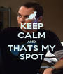 KEEP CALM AND THATS MY SPOT - Personalised Poster A1 size