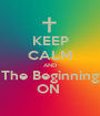 KEEP CALM AND The Beginning ON  - Personalised Poster A1 size