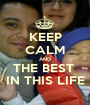 KEEP CALM AND THE BEST  IN THIS LIFE - Personalised Poster A1 size