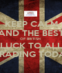 KEEP CALM AND THE BEST OF BRITISH  LUCK TO ALL  GRADING TODAY - Personalised Poster A1 size
