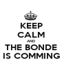 KEEP CALM AND THE BONDE IS COMMING - Personalised Poster A1 size