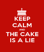 KEEP CALM AND THE CAKE IS A LIE - Personalised Poster A1 size