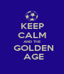 KEEP CALM AND THE  GOLDEN  AGE - Personalised Poster A1 size