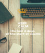 KEEP   CALM AND The last 3 days   of the start of exams - Personalised Poster A1 size