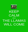 KEEP CALM AND THE LLAMAS WILL COME - Personalised Poster A1 size