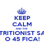 KEEP CALM AND THE  NUTRITIONIST SAYS O 45 FICA! - Personalised Poster A1 size